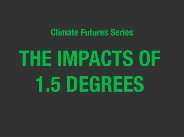 The Impacts of 1.5 Degrees